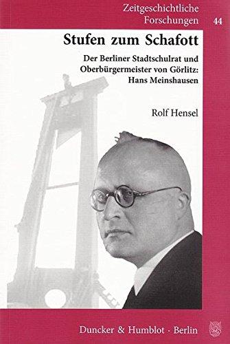 Stufen zum Schafott.: Der Berliner Stadtschulrat und Oberbürgermeister von Görlitz: Hans Meinshausen. (Zeitgeschichtliche Forschungen)