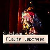 Flauta Japonesa Shakuhachi - 20 Canciones Relajantes con Flauta de Bambú Meditación, Yoga y Sanacion Espiritual