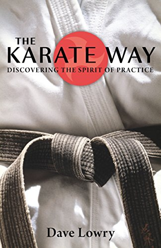 The Karate Way: Discovering the Spirit of Practice por Dave Lowry