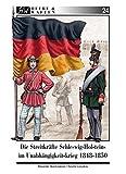 Die Streitkräfte Schleswig-Holsteins im Unabhängigkeitskrieg 1848-1850 (Heere & Waffen)