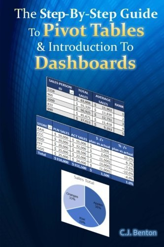 The Step-By-Step Guide To Pivot Tables & Introduction To Dashboards (The Microsoft Excel Step-By-Step Training Guide Series) (Volume 2) by C.J. Benton (2015-08-09)
