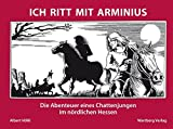 Ich ritt mit Arminius - Die Abenteuer eines Chattenjungen  im nördlichen Hessen - Albert Völkl