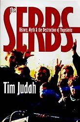 The Serbs: History, Myth and the Destruction of Yugoslavia by Mr. Tim Judah (1998-08-11)