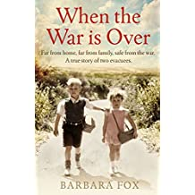 When the War Is Over: Far from home, far from family, safe from the war - a true story of two Second World War evacuees