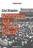 L'homme qui a défié Pékin - Liu Xiaobo