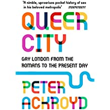 Queer City: Gay London from the Romans to the Present Day (English Edition)