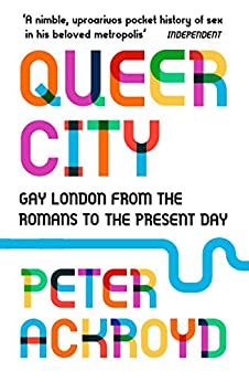 Queer City: Gay London from the Romans to the Present Day (English Edition) van [Ackroyd, Peter]