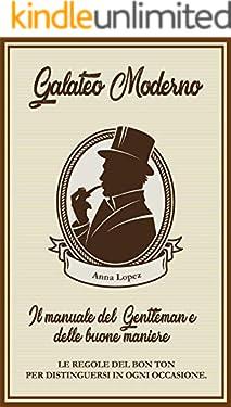 Galateo moderno: il manuale del gentleman e delle buone maniere. : Le regole del Bon Ton per distinguersi in ogni occasione