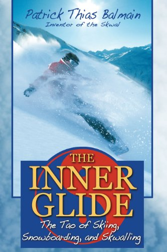 The Inner Glide: The Tao of Skiing, Snowboarding, and Skwalling por Patrick Thias Balmain
