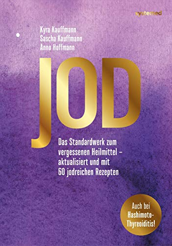 Jod - Schlüssel zur Gesundheit. 60 Rezepte: Neue Power für Ihre Körperzellen. Das Standardwerk zum vergessenen Heilmittel. 60 köstliche Rezrepte: Das ... aktualisiert und mit 60 jodreichen Rezepten -