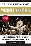 Tales from the Vanderbilt Commodores: A Collection of the Greatest Commodore Stories Ever Told (Tales from the Team)