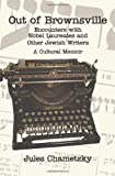 Out of Brownsville: Encounters with Nobel Laureates and Other Jewish Writers-A Cultural Memoir by Jules Chametzky (2012-04-25)