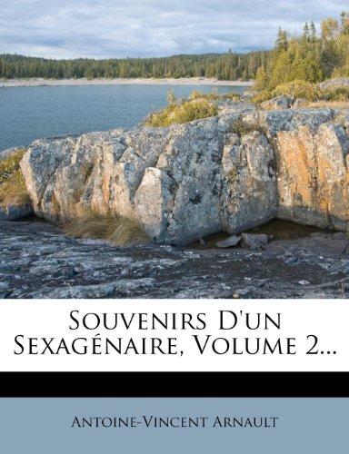 Souvenirs D'Un Sexag Naire, Volume 2...