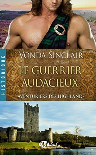 Aventuriers des Highlands, Tome 4 : Le guerrier audacieux par From Milady Romance
