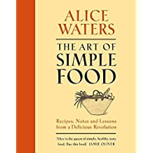 The Art of Simple Food by Alice Waters (2008-10-30)
