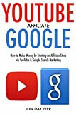 #10: YouTube Google Affiliate:  How to Make Money by Starting an Affiliate Store via YouTube & Google Search Marketing