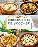 98 leckere Rezepte für den Reiskocher: Sammelband mit insgesamt 98 leckeren Gerichten / Von vegan und vegetarisch bis hin zu schmackhaften Fleisch- ... (Kochen mit dem Reiskocher, Band 3) - Mattis Lundqvist