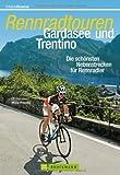 Rennradtouren Gardasee und Trentino: Die schönsten Nebenstrecken für Rennradler in 30 Touren um den Gardasee plus Bergetappen in die Brenta in einem Rennradführer; mit Streckenkarten und Tourenprofil von Uli Preunkert (5. Mai 2014) Taschenbuch