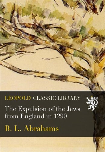 The Expulsion of the Jews from England in 1290 por B. L. Abrahams