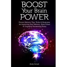 Boost Your Brain Power: Proven Memory Tips, Tricks and Strategies for Improving Your Memory, Brain Power and Cognitive Functioning Today by Andy Arnott (2014-07-21)