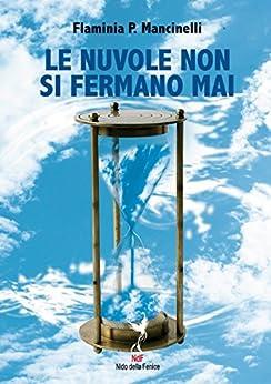 Le Nuvole non si fermano mai (Narrativa Vol. 3) di [Mancinelli, Flaminia P.]