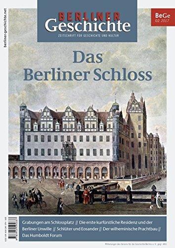 Berliner Geschichte - Zeitschrift für Geschichte und Kultur: Das Berliner Schloss