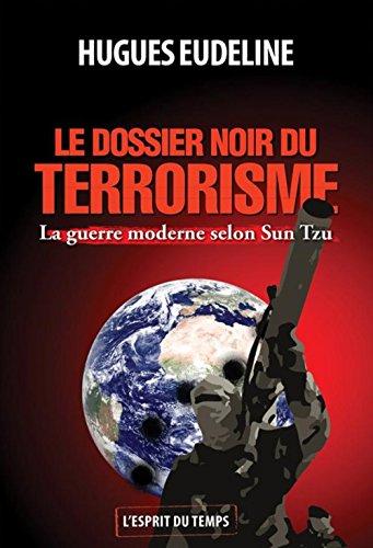 Le dossier noir du terrorisme: La guerre moderne selon Sun Tzu. par Hugues Eudeline