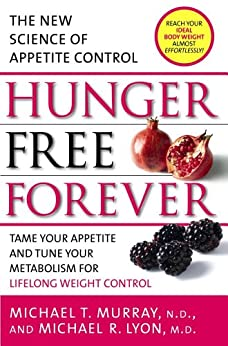 Hunger Free Forever: The New Science of Appetite Control (English Edition) par [Murray, Michael T., Lyon, Michael R.]