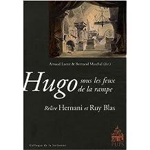Hugo sous les feux de la rampe : Relire Hernani et Ruy Blas