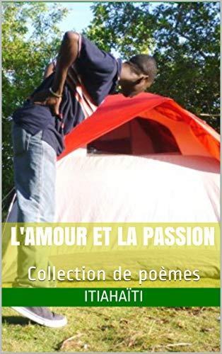 Lamour Et La Passion Collection De Poèmes French Edition
