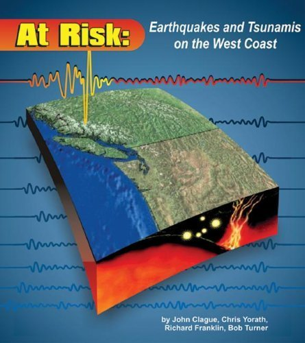 At Risk: Earthquakes and Tsunamis on the West Coast by Clague, John, Yorath, Chris, Franklin, Richard (2006) Paperback