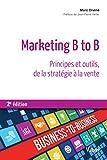 Marketing B to B - Principes et outils, de la stratégie à la vente