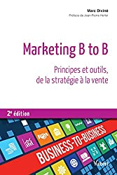 Marketing B to B - Principes et outils, de la stratégie à la vente