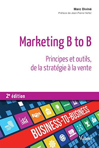 Marketing B to B - Principes et outils, de la stratégie à la vente par Diviné Marc