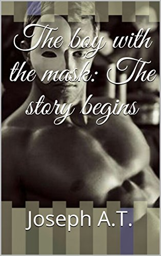 The boy with the mask: The story begins por Joseph A.T.