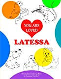 You Are Loved, Latessa: Personalized Book & Coloring Book (Personalized Coloring Books, Coloring Books for Kids, Uncondi