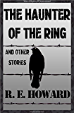 The Haunter of the Ring & Other Tales: And Other Tales (Tales of Mystery & The Supernatural)