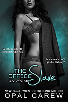 The Office Slave #6: Yes, Sir by [Carew, Opal]