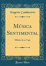 Música Sentimental: Silbidos de un Vago par Eugenio Cambaceres