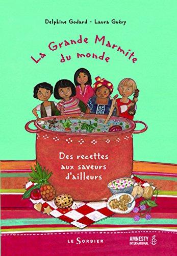 La grande marmite du monde : Des recettes aux saveurs d'ailleurs par Delphine Godard