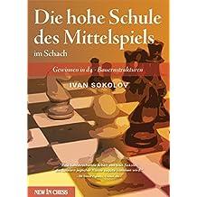 Die hohe Schule des Mittelspiels im Schach: Gewinnen in d4-Bauernstrukturen