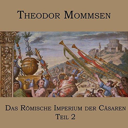 Das Römische Imperium der Cäsaren: Teil 2: Griechenland, Kleinasien, das Partherreich