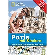 Paris mit Kindern: National Geographic Familien-Reiseführer Paris. Kompakt und zur schnellen Orientierung voll mit Highlights für den perfekten Familienspaß in Paris: mit Notre Dame und Eiffelturm