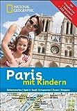 Paris mit Kindern: National Geographic Familien-Reiseführer Paris. Kompakt und zur schnellen Orientierung voll mit Highlights für den perfekten Familienspaß in Paris: mit Notre Dame und Eiffelturm -
