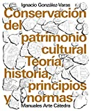 Conservación del patrimonio cultural: Teoría, historia, principios y normas (Manuales Arte Cátedra)