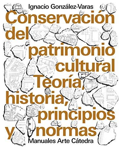 Conservación del patrimonio cultural: Teoría, historia, principios y normas (Manuales Arte Cátedra) por Ignacio González-Varas