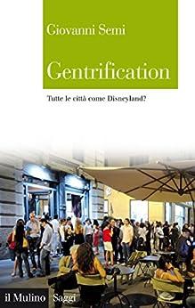 Gentrification: Tutte le città come Disneyland? (Saggi) di [Semi, Giovanni]
