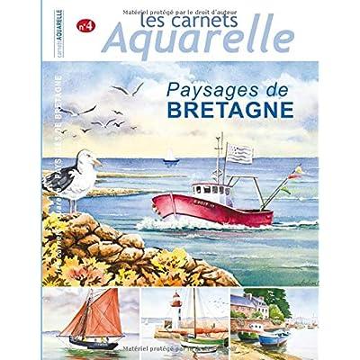 Les carnets aquarelle n°4: peindre les paysage de Bretagne à l'aquarelle