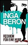 Requiem für eine Hure: Berlinkrimi nicht nur für Frauen: Ninas und Franks zweiter Fall von Inga Beron