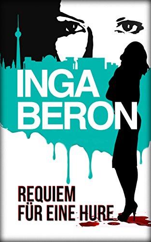 Buchseite und Rezensionen zu 'Requiem für eine Hure: Berlinkrimi nicht nur für Frauen: Ninas und Franks zweiter Fall' von Inga Beron